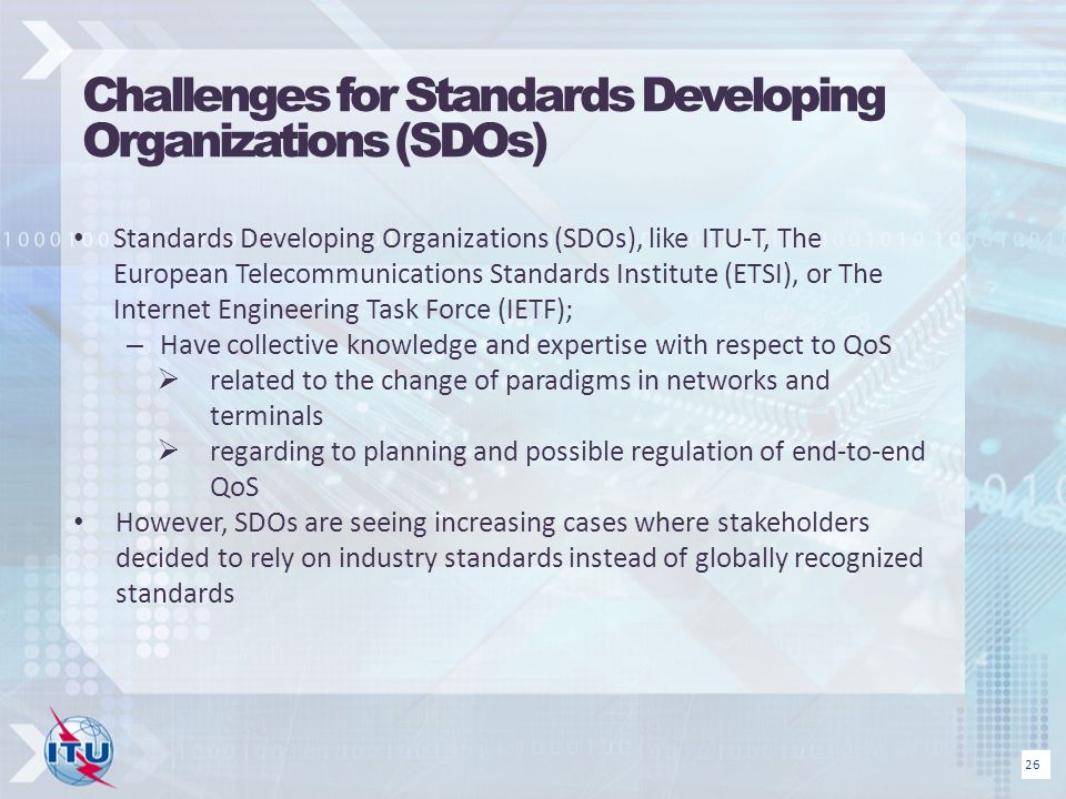 Challenges for Standards Developing Organizations (SDOs) Standards Developing Organizations (SDOs), like ITU-T, The European Telecommunications Standa