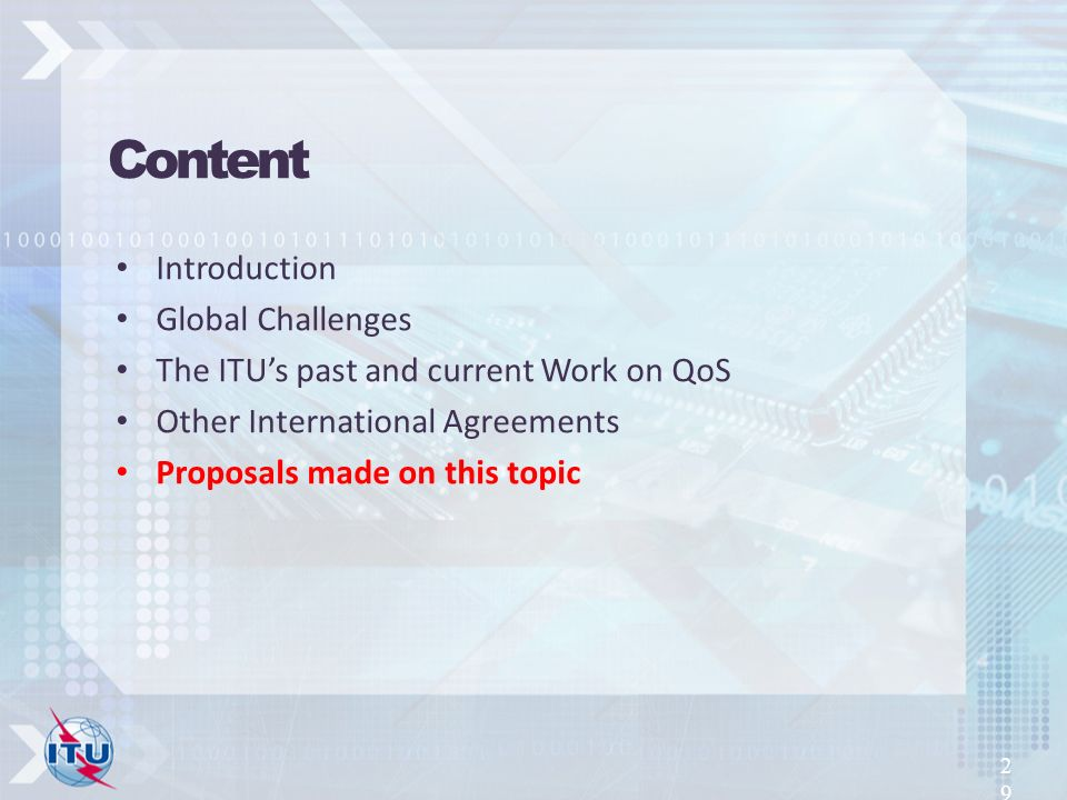 Introduction Global Challenges The ITUs past and current Work on QoS Other International Agreements Proposals made on this topic 29 Content