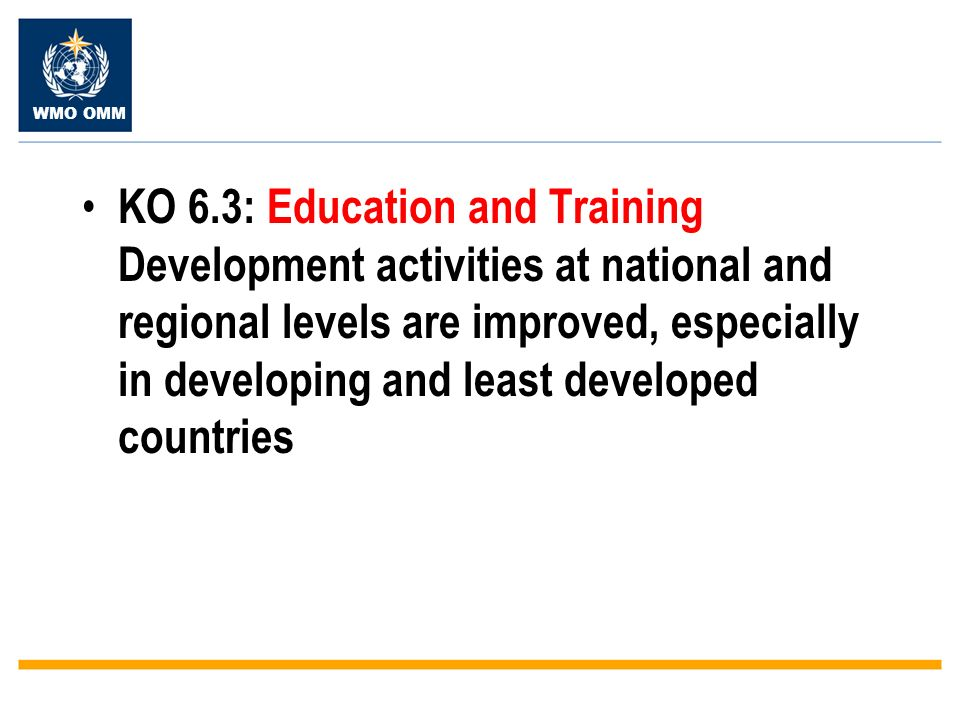 WMO OMM KO 6.3: Education and Training Development activities at national and regional levels are improved, especially in developing and least developed countries