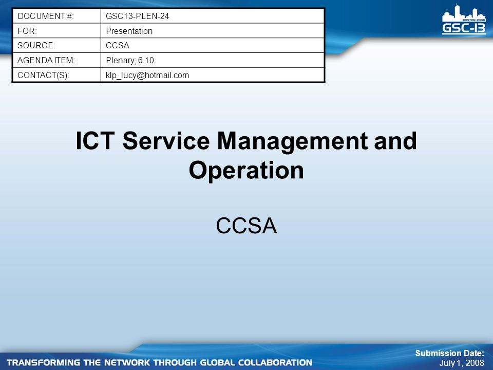 ICT Service Management and Operation CCSA DOCUMENT #:GSC13-PLEN-24 FOR:Presentation SOURCE:CCSA AGENDA ITEM:Plenary; 6.10 CONTACT(S):klp_lucy@hotmail.
