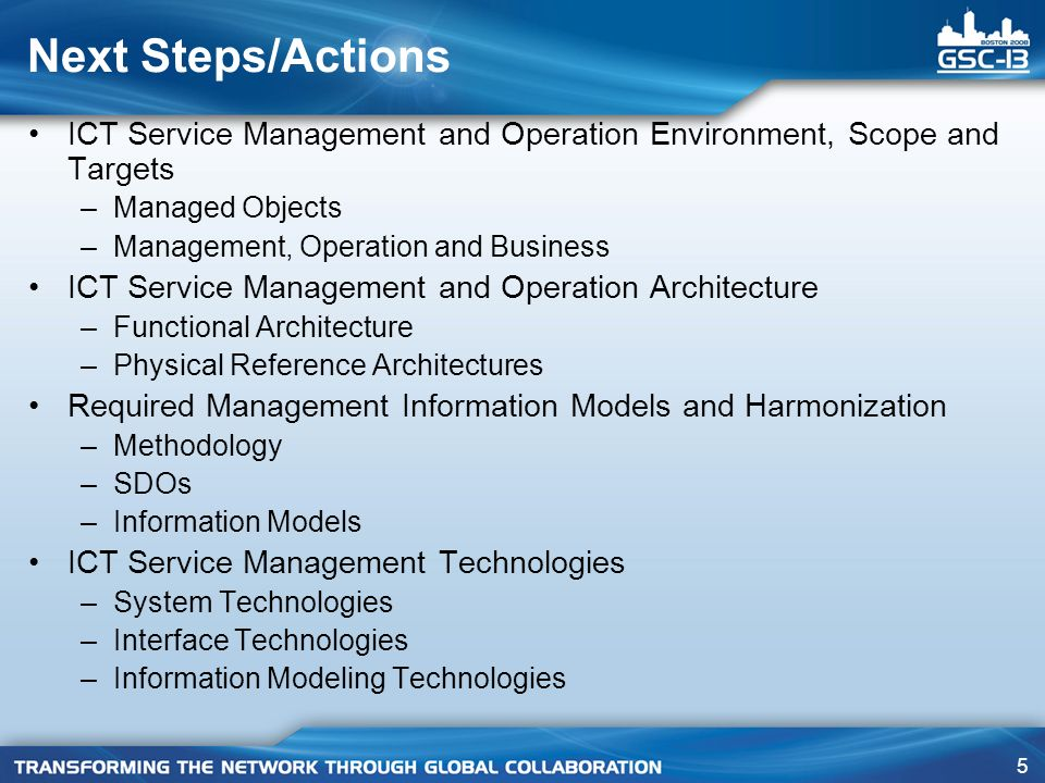 5 Next Steps/Actions ICT Service Management and Operation Environment, Scope and Targets –Managed Objects –Management, Operation and Business ICT Serv
