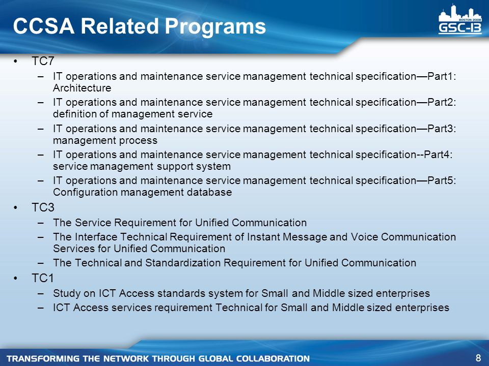 8 CCSA Related Programs TC7 –IT operations and maintenance service management technical specificationPart1: Architecture –IT operations and maintenance service management technical specificationPart2: definition of management service –IT operations and maintenance service management technical specificationPart3: management process –IT operations and maintenance service management technical specification--Part4: service management support system –IT operations and maintenance service management technical specificationPart5: Configuration management database TC3 –The Service Requirement for Unified Communication –The Interface Technical Requirement of Instant Message and Voice Communication Services for Unified Communication –The Technical and Standardization Requirement for Unified Communication TC1 –Study on ICT Access standards system for Small and Middle sized enterprises –ICT Access services requirement Technical for Small and Middle sized enterprises