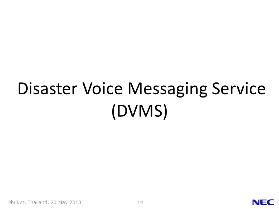 Phuket, Thailand, 20 May 201314 Disaster Voice Messaging Service (DVMS)