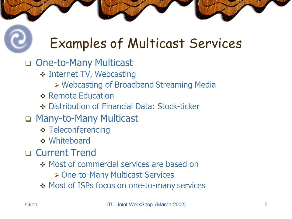 sjkohITU Joint WorkShop (March 2002)16 Activities in ITU-T Q.8/17 Work items of Q.8/17 ECTP (Enhanced Communications Transport Protocol) ECTP-1 (X.606): Reliable Multicast Approved (2001.10) ECTP-2 (X.606.1): Multicast QoS Management To be approved (2002) GMP (Group Management Protocol) X.gmp: Session/membership Management RTM (Relayed Transport for Multicast) X.rtm: Hybrid delivery of broadband multicast traffic Based on unicast and multicast transports