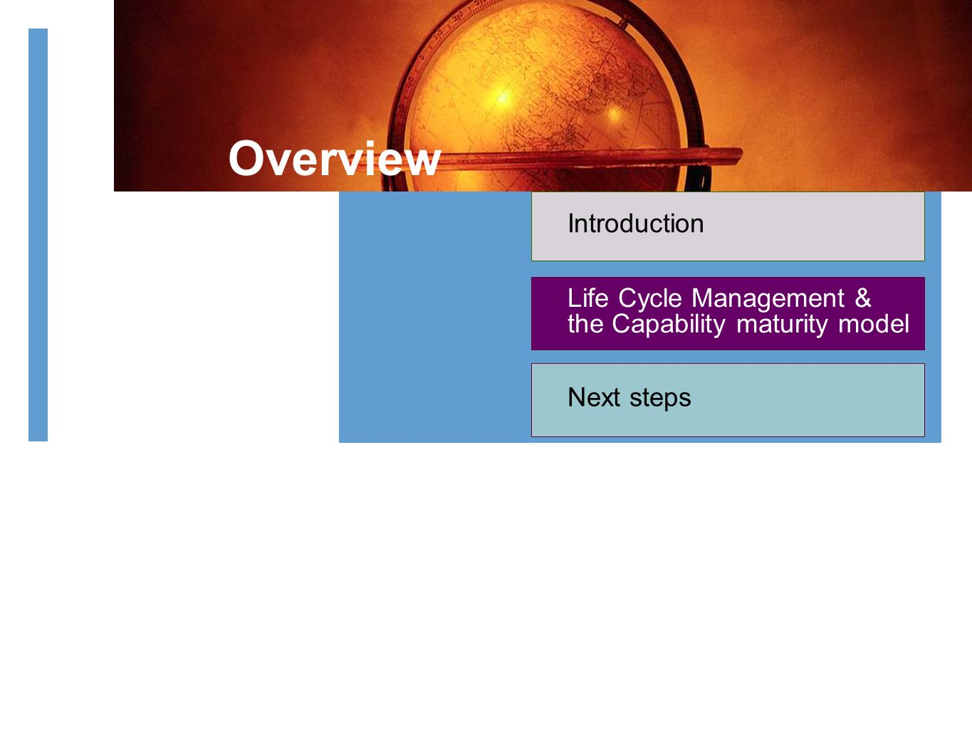 Life Cycle Management & the Capability maturity model Introduction Overview Next steps