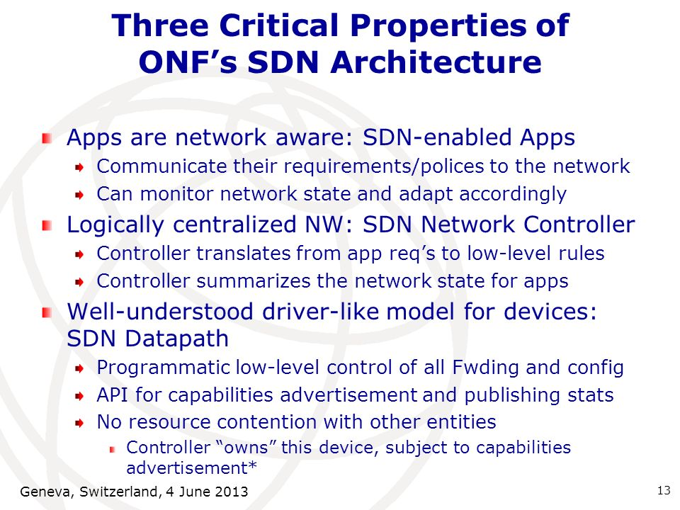 Three Critical Properties of ONFs SDN Architecture Apps are network aware: SDN-enabled Apps Communicate their requirements/polices to the network Can