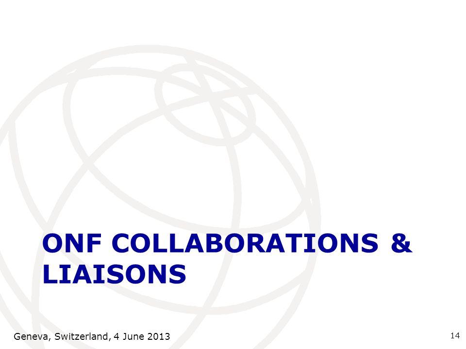 ONF COLLABORATIONS & LIAISONS 14 Geneva, Switzerland, 4 June 2013