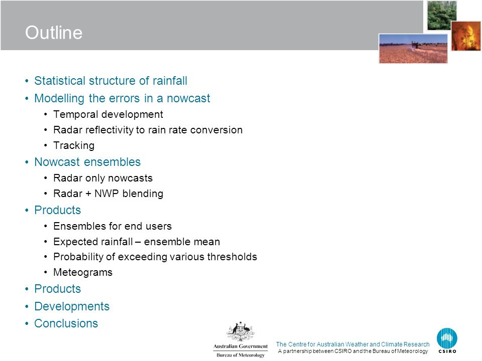 The Centre for Australian Weather and Climate Research A partnership between CSIRO and the Bureau of Meteorology Outline Statistical structure of rain