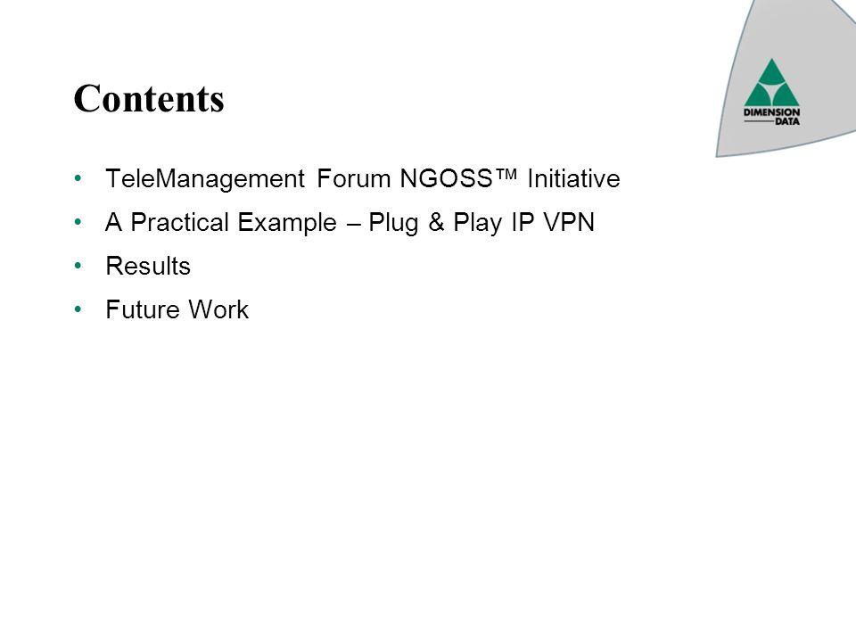 Contents TeleManagement Forum NGOSS Initiative A Practical Example – Plug & Play IP VPN Results Future Work
