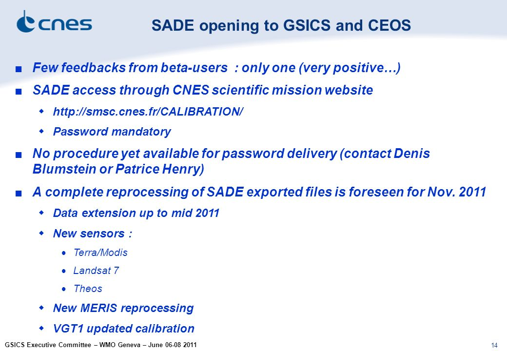 GSICS Executive Committee – WMO Geneva – June 06-08 2011 14 Few feedbacks from beta-users : only one (very positive…) SADE access through CNES scienti