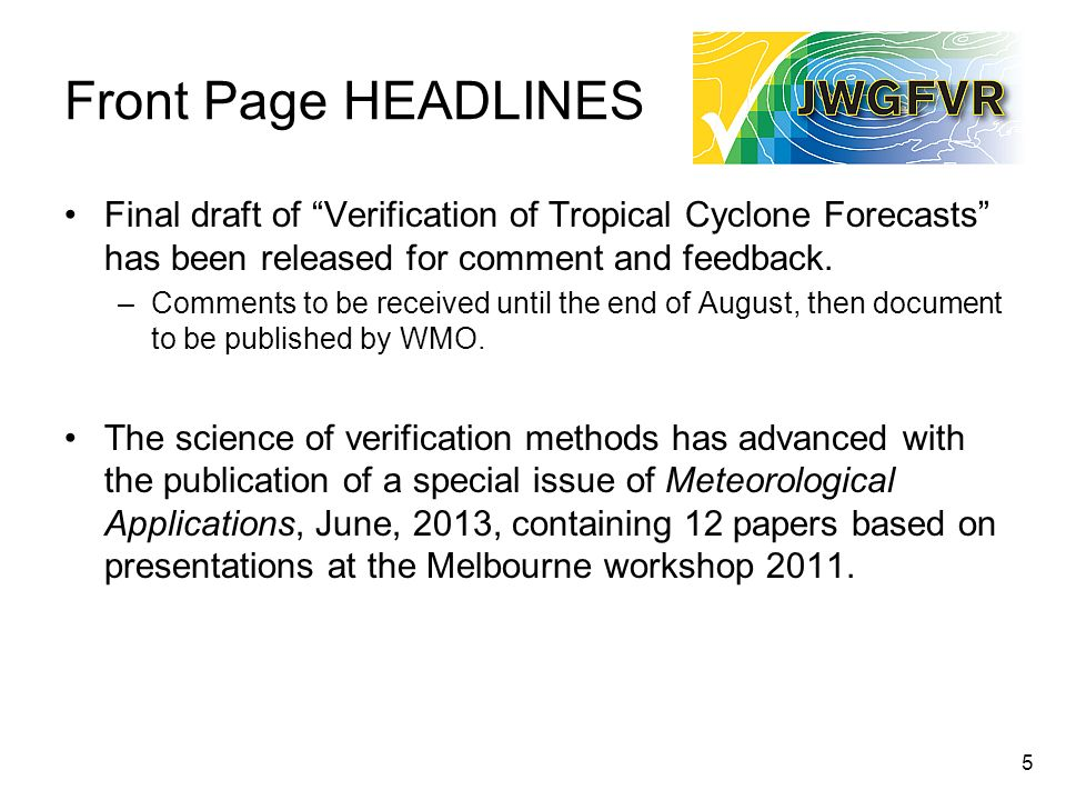 Front Page HEADLINES Final draft of Verification of Tropical Cyclone Forecasts has been released for comment and feedback. –Comments to be received un