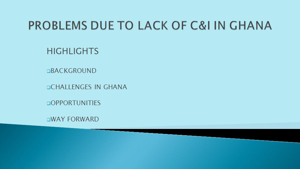 HIGHLIGHTS BACKGROUND CHALLENGES IN GHANA OPPORTUNITIES WAY FORWARD