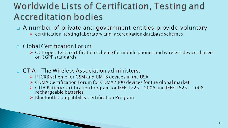 A number of private and government entities provide voluntary certification, testing laboratory and accreditation database schemes Global Certificatio