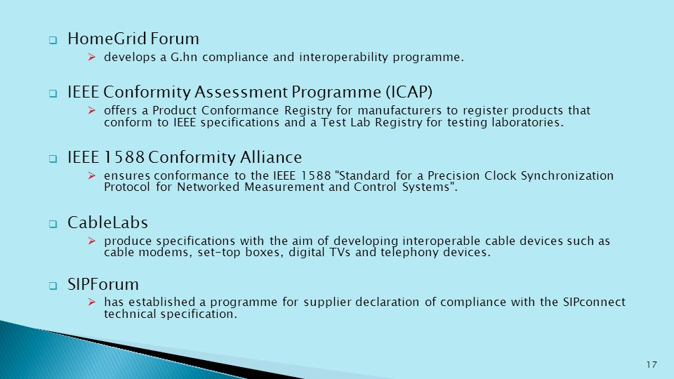 HomeGrid Forum develops a G.hn compliance and interoperability programme. IEEE Conformity Assessment Programme (ICAP) offers a Product Conformance Reg