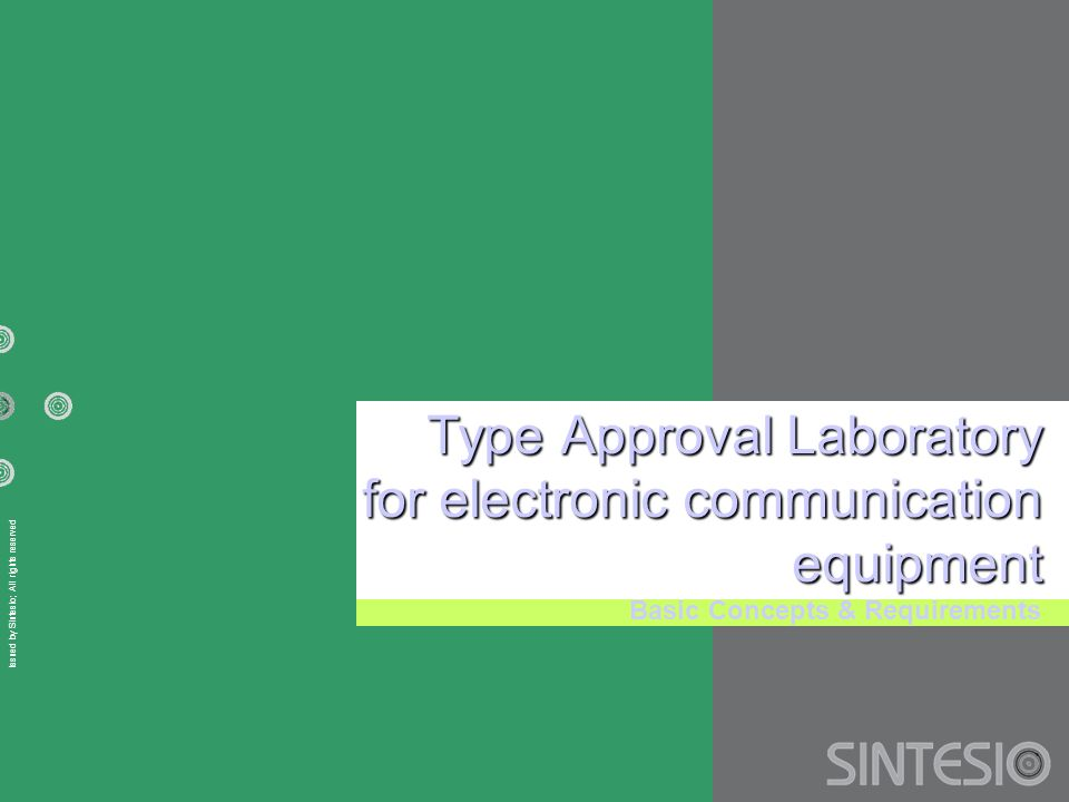 Issued by Sintesio; All rights reserved Type Approval Laboratory for electronic communication equipment Basic Concepts & Requirements