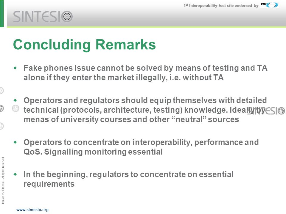Issued by Sintesio; All rights reserved 1 st Interoperability test site endorsed by www.sintesio.org Concluding Remarks Fake phones issue cannot be solved by means of testing and TA alone if they enter the market illegally, i.e.