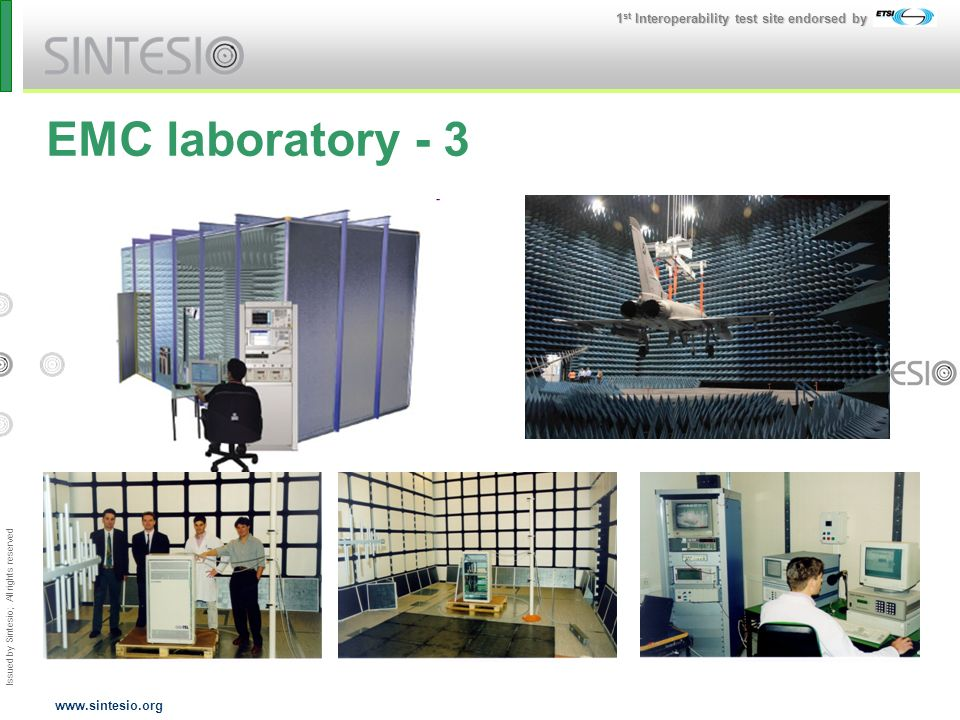 Issued by Sintesio; All rights reserved 1 st Interoperability test site endorsed by www.sintesio.org EMC laboratory - 3