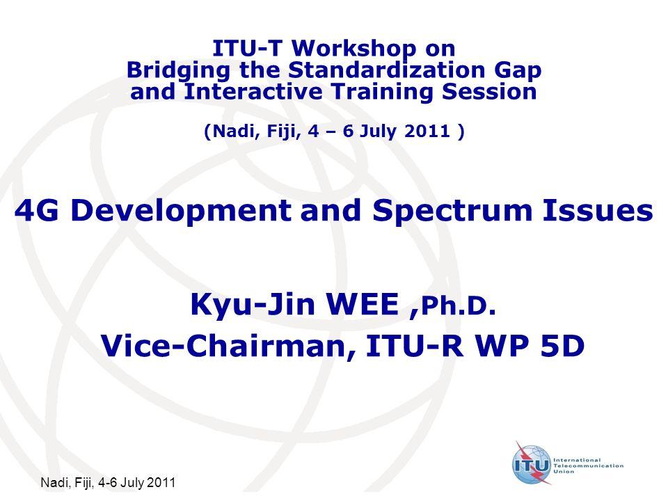 Nadi, Fiji, 4-6 July 2011 4G Development and Spectrum Issues Kyu-Jin WEE, Ph.D.