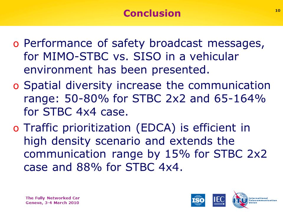 The Fully Networked Car Geneva, 3-4 March 2010 10 Conclusion o Performance of safety broadcast messages, for MIMO-STBC vs.