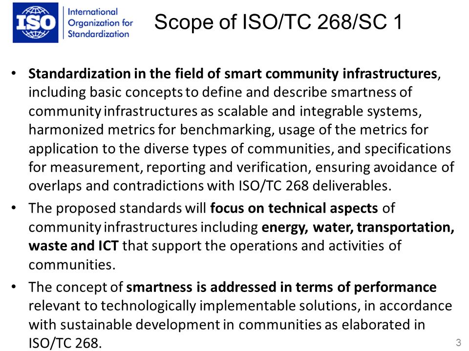 Structure of ISO/TC 268 2 TC268/SC1 Smart Community Infrastructures WG1 WG2 WG1 Infrastructure metrics Structure Scope Management System Officers Chai