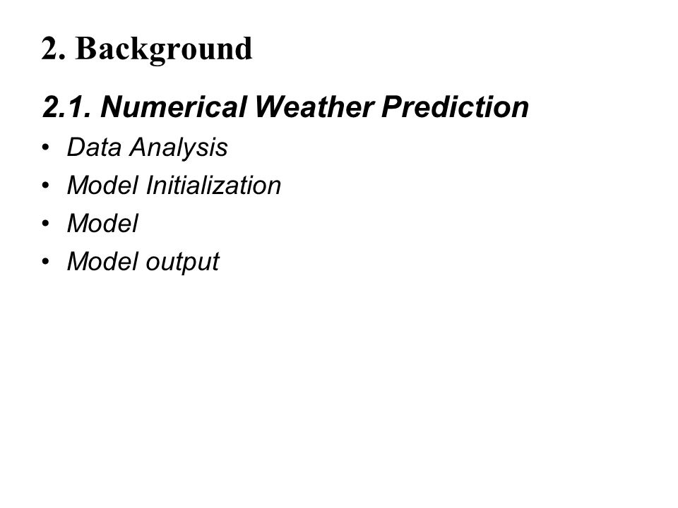 2. Background 2.1. Numerical Weather Prediction Data Analysis Model Initialization Model Model output