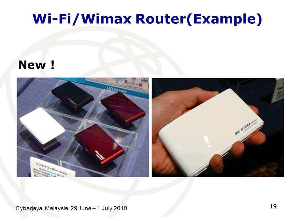 Cyberjaya, Malaysia, 29 June – 1 July 2010 19 Wi-Fi/Wimax Router(Example) New !