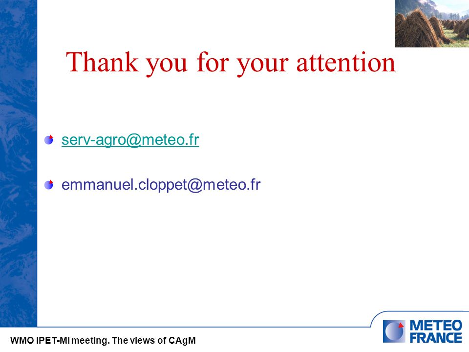 Thank you for your attention serv-agro@meteo.fr emmanuel.cloppet@meteo.fr WMO IPET-MI meeting.