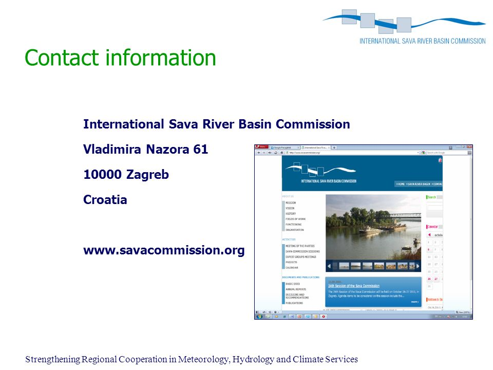 Contact information International Sava River Basin Commission Vladimira Nazora Zagreb Croatia   Strengthening Regional Cooperation in Meteorology, Hydrology and Climate Services