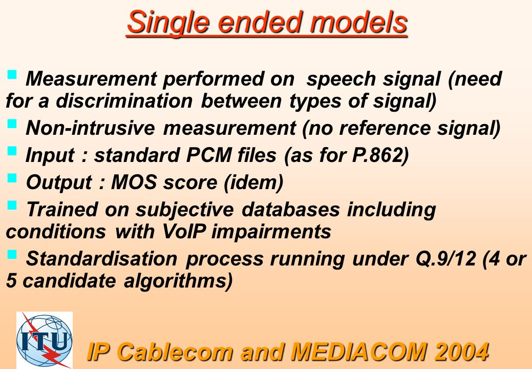 Single ended models Measurement performed on speech signal (need for a discrimination between types of signal) Non-intrusive measurement (no reference
