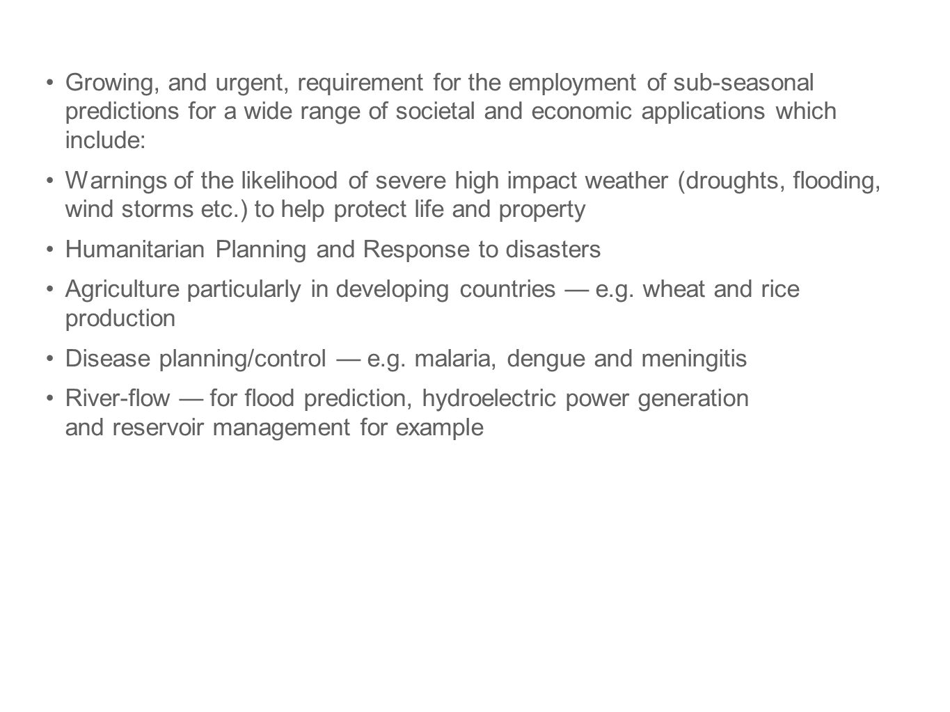 Growing, and urgent, requirement for the employment of sub-seasonal predictions for a wide range of societal and economic applications which include: