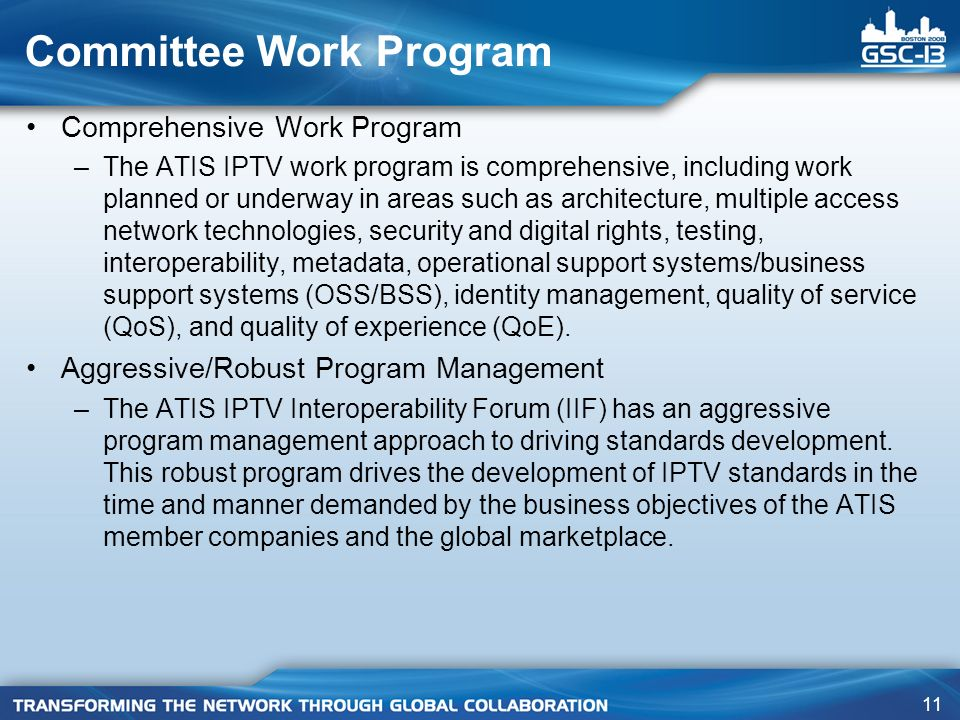 11 Committee Work Program Comprehensive Work Program –The ATIS IPTV work program is comprehensive, including work planned or underway in areas such as