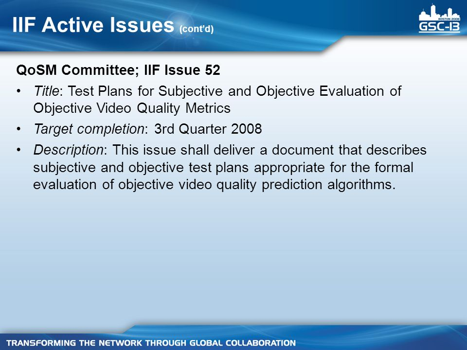 IIF Active Issues (contd) QoSM Committee; IIF Issue 52 Title: Test Plans for Subjective and Objective Evaluation of Objective Video Quality Metrics Ta