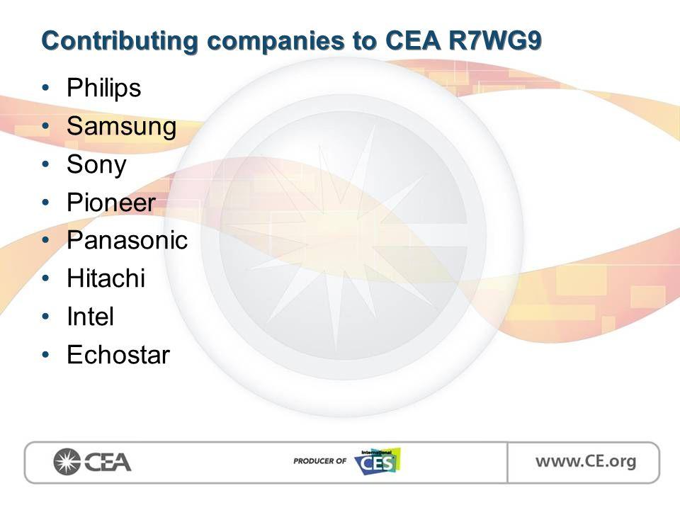 Contributing companies to CEA R7WG9 Philips Samsung Sony Pioneer Panasonic Hitachi Intel Echostar
