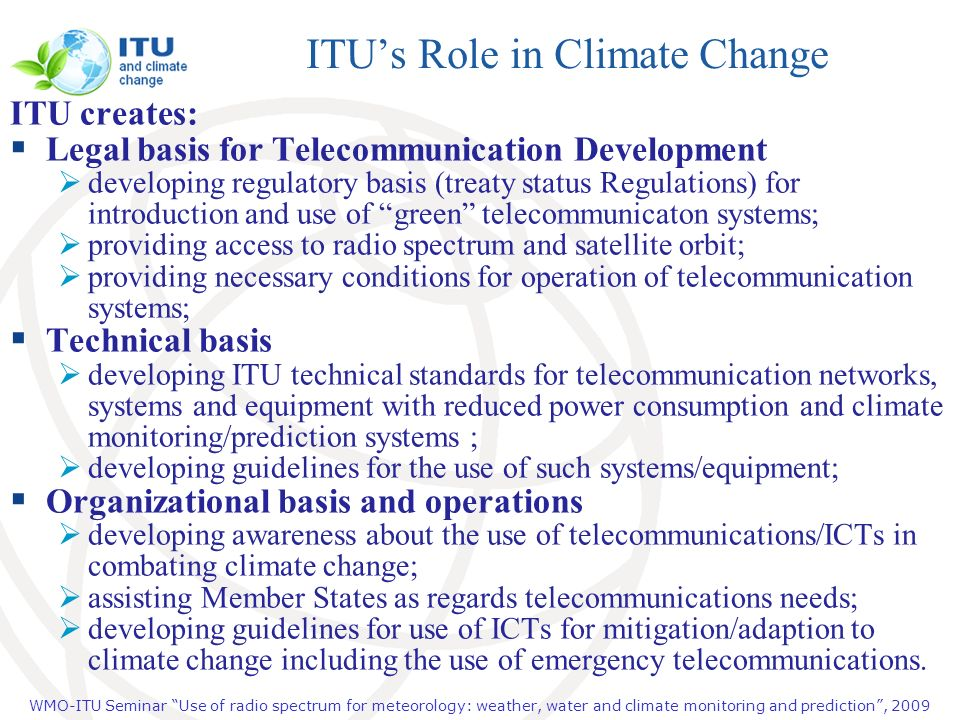 WMO-ITU Seminar Use of radio spectrum for meteorology: weather, water and climate monitoring and prediction, 2009 ITUs Role in Climate Change ITU crea