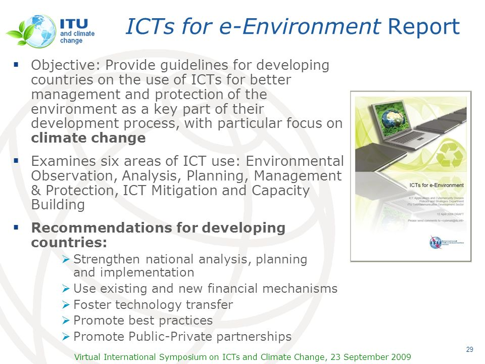 Virtual International Symposium on ICTs and Climate Change, 23 September 2009 29 ICTs for e-Environment Report Objective: Provide guidelines for devel