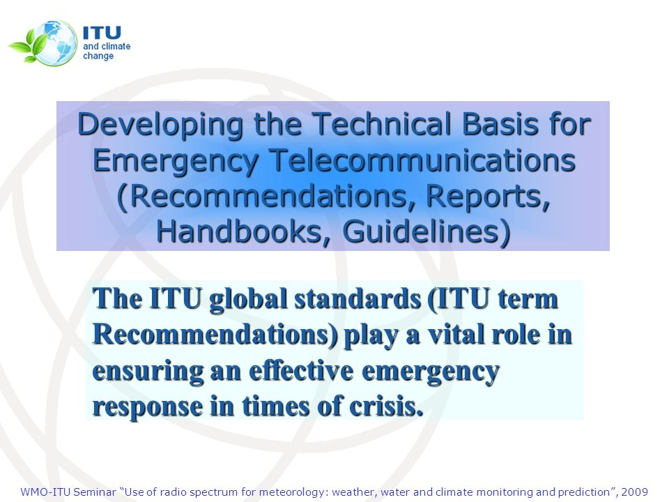 WMO-ITU Seminar Use of radio spectrum for meteorology: weather, water and climate monitoring and prediction, 2009 Developing the Technical Basis for E