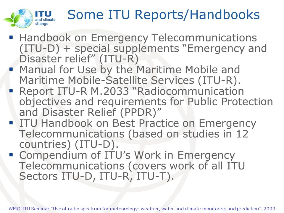 WMO-ITU Seminar Use of radio spectrum for meteorology: weather, water and climate monitoring and prediction, 2009 Some ITU Reports/Handbooks Handbook