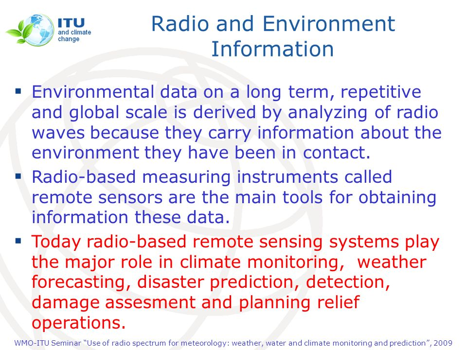 WMO-ITU Seminar Use of radio spectrum for meteorology: weather, water and climate monitoring and prediction, 2009 Radio and Environment Information En