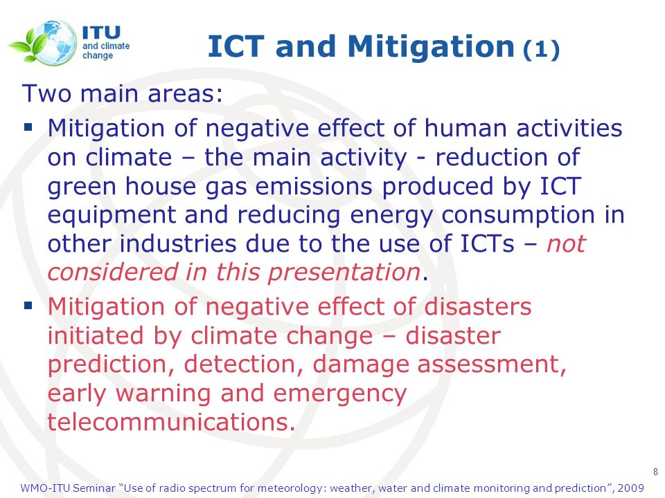 WMO-ITU Seminar Use of radio spectrum for meteorology: weather, water and climate monitoring and prediction, 2009 8 ICT and Mitigation (1) Two main ar