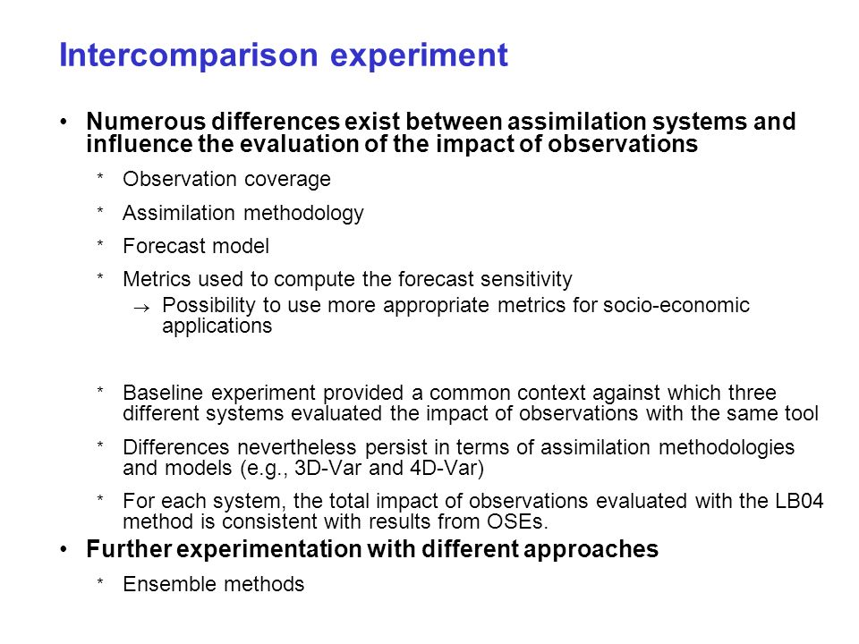 Intercomparison experiment Numerous differences exist between assimilation systems and influence the evaluation of the impact of observations * Observ