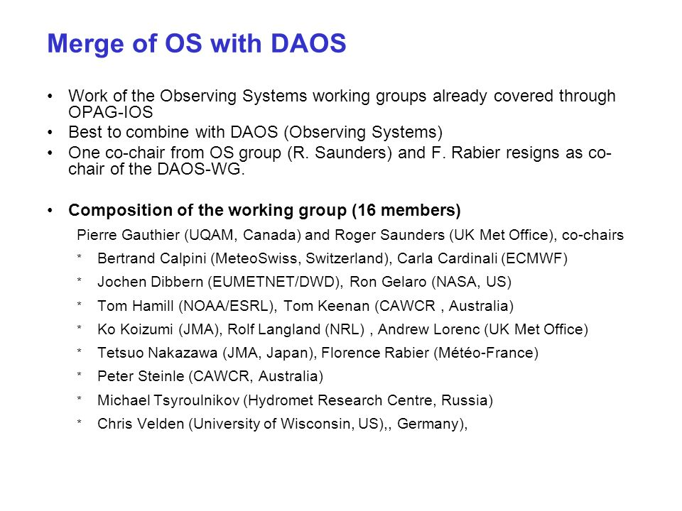Merge of OS with DAOS Work of the Observing Systems working groups already covered through OPAG-IOS Best to combine with DAOS (Observing Systems) One co-chair from OS group (R.