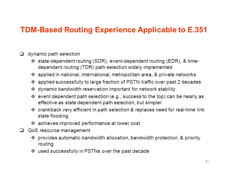 17 TDM-Based Routing Experience Applicable to E.351 qdynamic path selection vstate-dependent routing (SDR), event-dependent routing (EDR), & time- dep