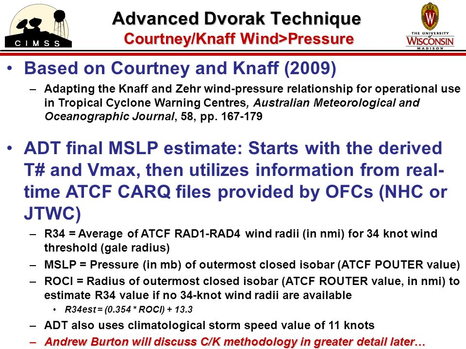 Advanced Dvorak Technique Courtney/Knaff Wind>Pressure Based on Courtney and Knaff (2009) –Adapting the Knaff and Zehr wind-pressure relationship for operational use in Tropical Cyclone Warning Centres, Australian Meteorological and Oceanographic Journal, 58, pp.