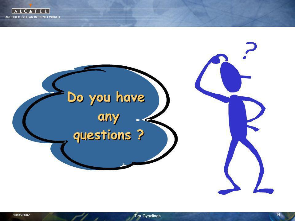 ARCHITECTS OF AN INTERNET WORLD Tim Gyselings 14/03/2002 14 Do you have any questions ? Do you have any questions ?