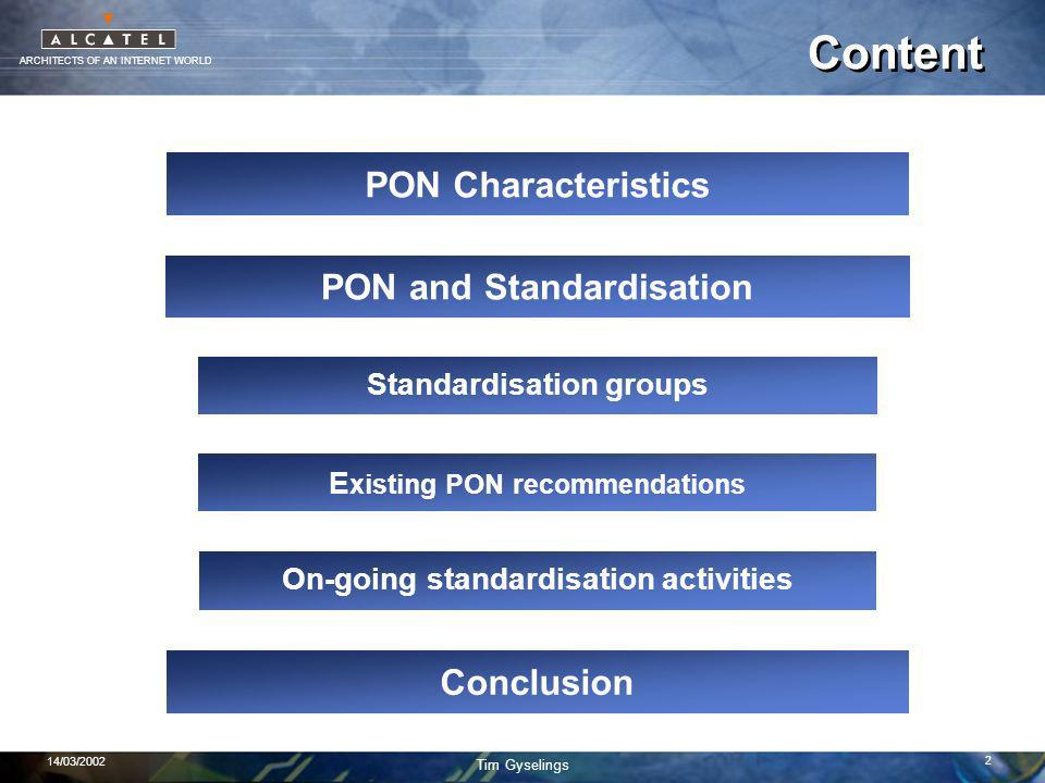 ARCHITECTS OF AN INTERNET WORLD Tim Gyselings 14/03/2002 2 Content PON Characteristics PON and Standardisation Standardisation groups On-going standar