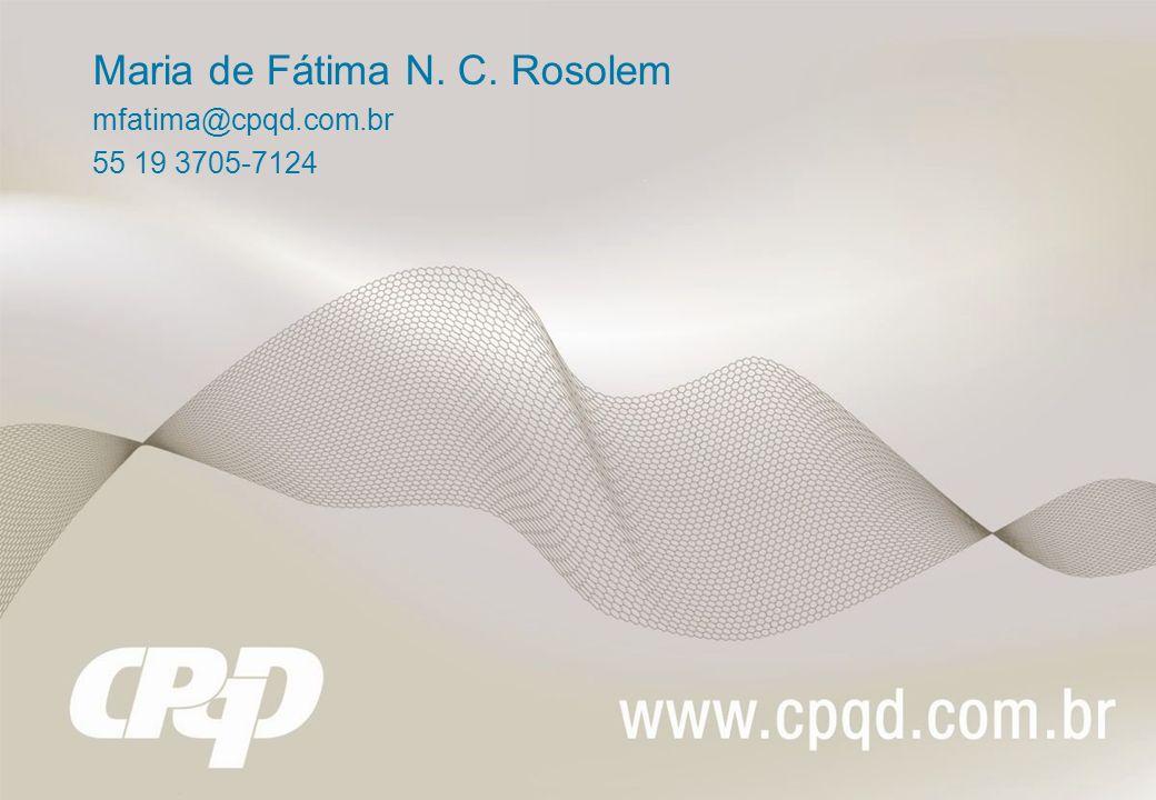 Maria de Fátima N. C. Rosolem mfatima@cpqd.com.br 55 19 3705-7124