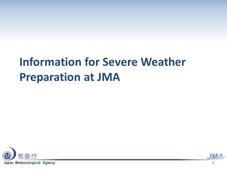Information for Severe Weather Preparation Warning, advisory and bulletin services for severe weather – If hazardous weather conditions are expected, JMA delivers a variety of plain messages including warnings, advisories and bulletins to the general public and disaster prevention authorities so that appropriate measures can be taken to mitigate possible hazards.