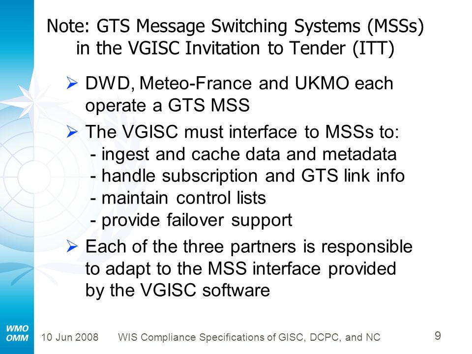 10 Jun 2008WIS Compliance Specifications of GISC, DCPC, and NC 20 Outline of WIS Compliance Specifications Purpose and Authority of Specifications Major Components and Services of WIS Flow Diagrams amongst WIS Components Technical Specifications of WIS Interoperable Interfaces