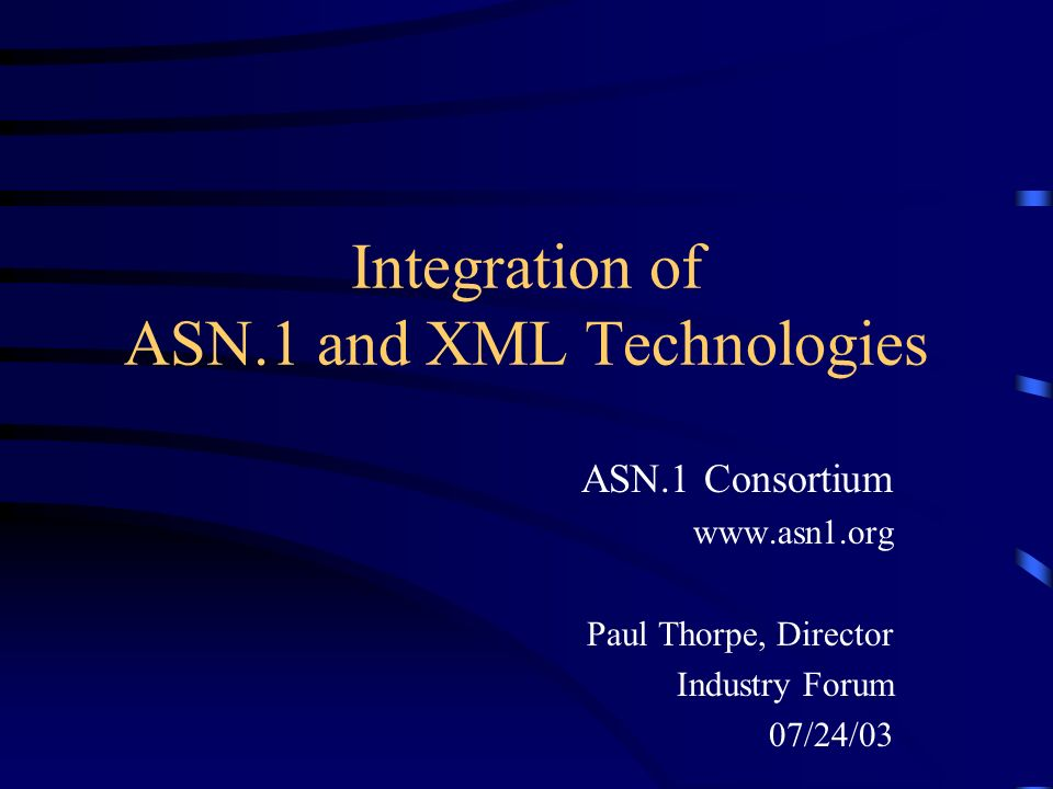 ASN.1 Consortium2 ITU-T Standards Merge ASN.1 and XML Technologies Business Benefits –Ability to use XML under bandwidth constraints –Significantly smaller encoded messages –Faster transaction processing –ASN.1 applications enhanced with XML support –Interoperability between XML and ASN.1 based applications
