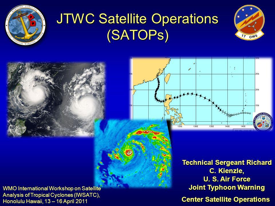 JTWC Satellite Operations (SATOPs) Technical Sergeant Richard C. Kienzle, U. S. Air Force Joint Typhoon Warning Center Satellite Operations WMO Intern